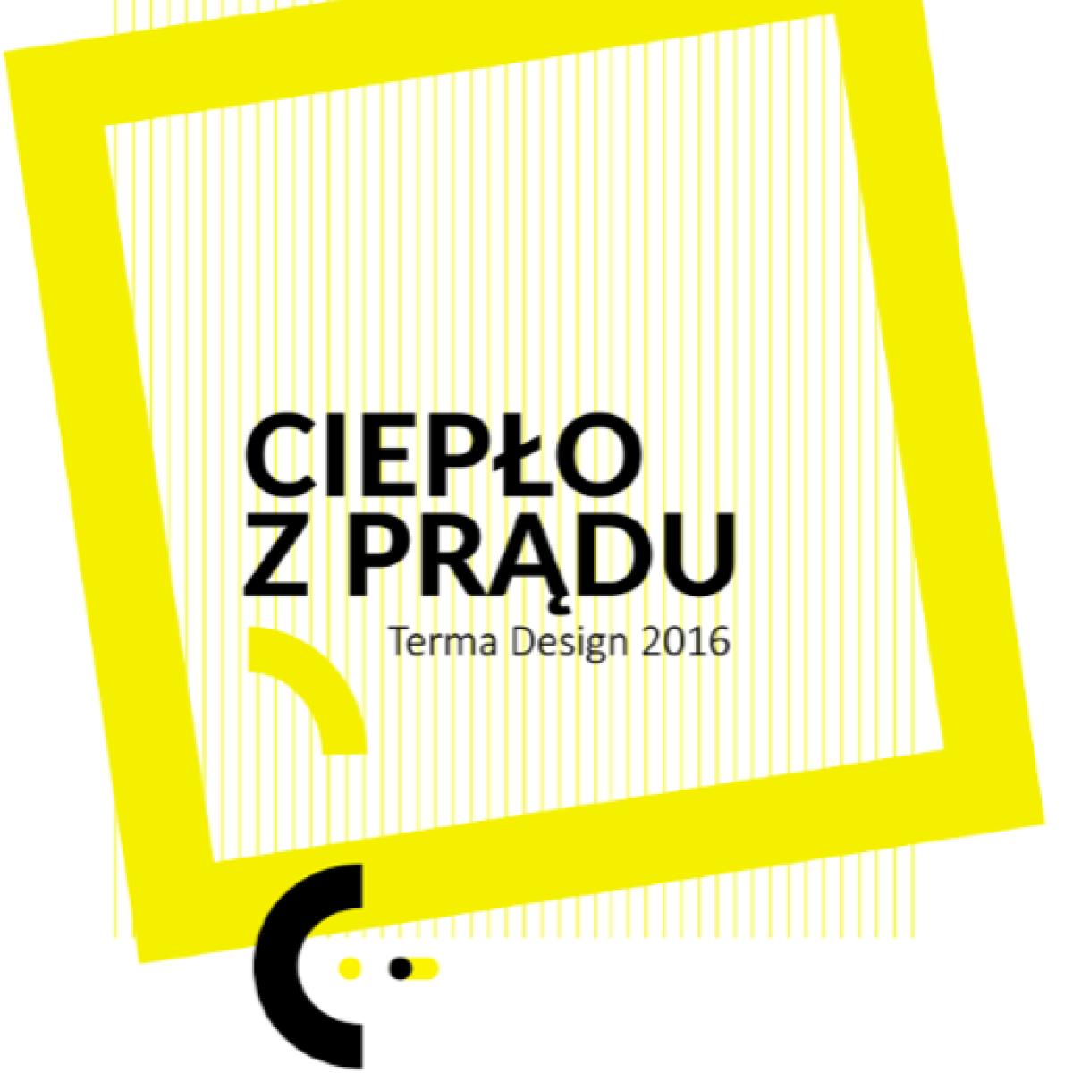 """Międzynarodowy Konkurs Sztuki Użytkowej """"Terma Design 2016"""""""