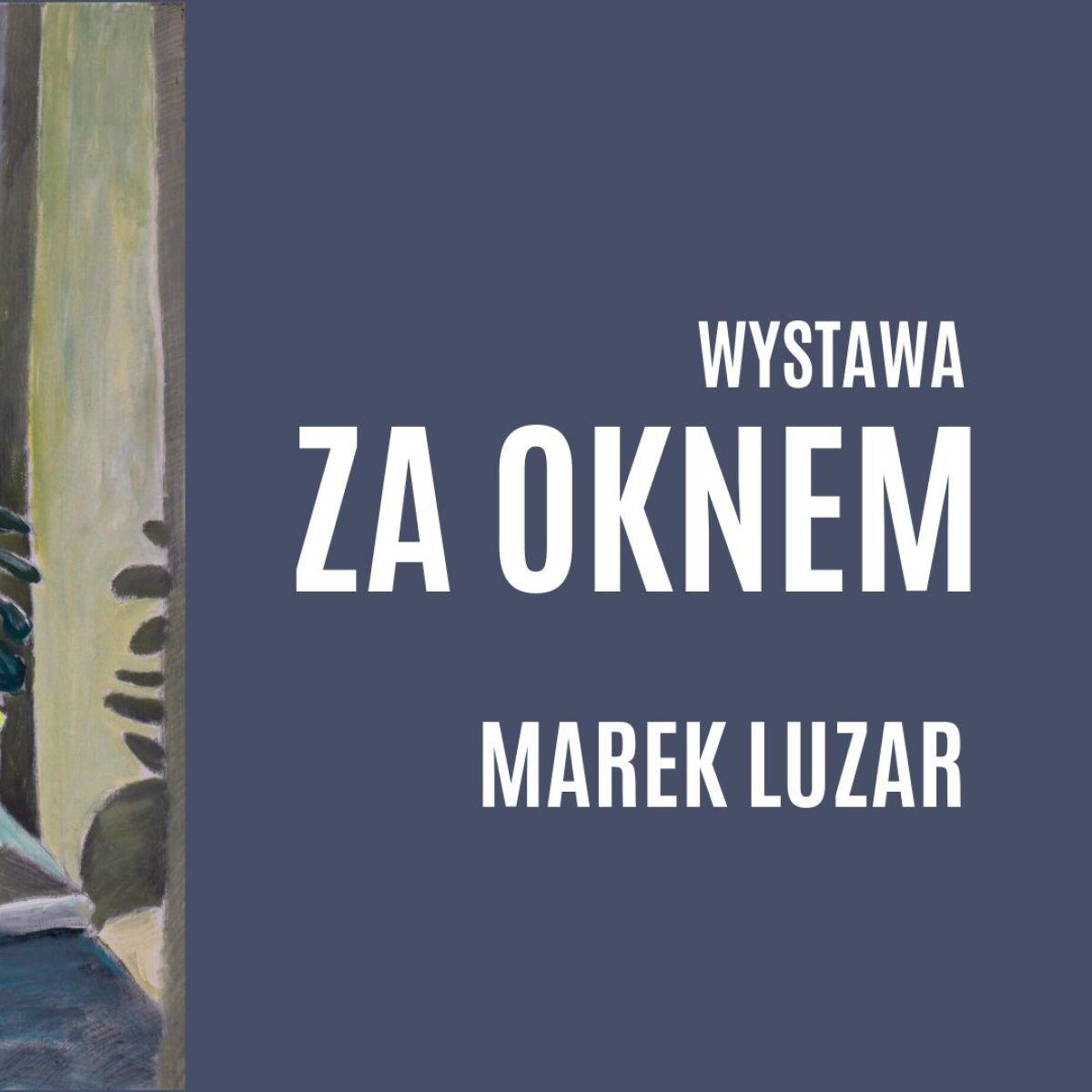 """Wystwa malarstwa Marka Luzara """"Za oknem"""""""